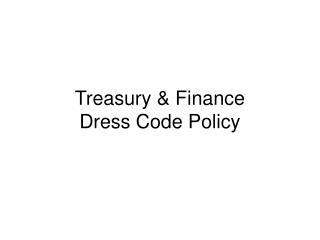 Treasury  Finance  Dress Code Policy