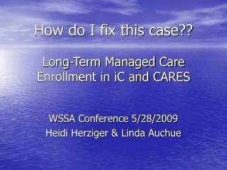 How do I fix this case  Long-Term Managed Care Enrollment in iC and CARES