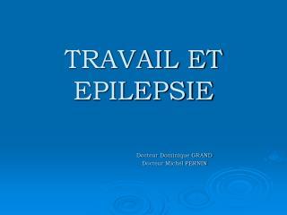 TRAVAIL ET EPILEPSIE