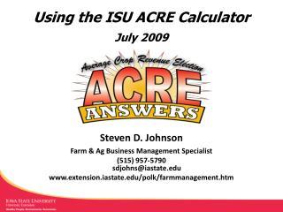 Using the ISU ACRE Calculator July 2009