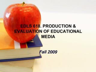 EDLS 618. PRODUCTION  EVALUATION OF EDUCATIONAL MEDIA