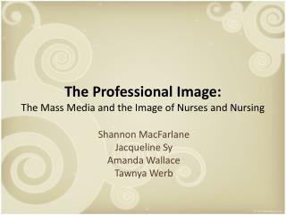 The Professional Image: The Mass Media and the Image of Nurses and Nursing