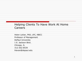 Helping Clients To Have Work At Home Careers  Helen LaVan, PhD, LPC, NBCC Professor of Management DePaul University 1 E.