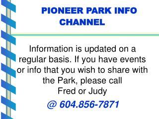 PIONEER PARK INFO CHANNEL