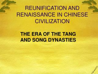 REUNIFICATION AND RENAISSANCE IN CHINESE CIVILIZATION