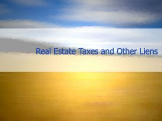 Real Estate Taxes and Other Liens