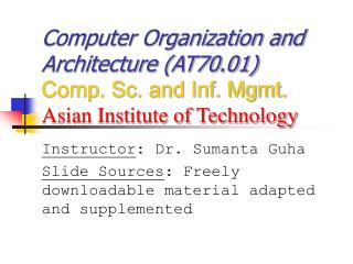 Computer Organization and Architecture AT70.01 Comp. Sc. and Inf. Mgmt. Asian Institute of Technology