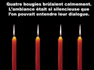 Quatre bougies br laient calmement. L ambiance  tait si silencieuse que l on pouvait entendre leur dialogue.