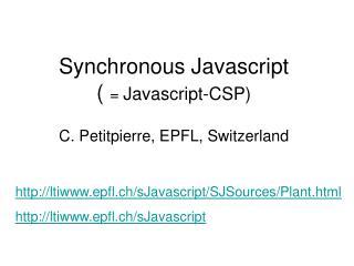 Synchronous Javascript   Javascript-CSP  C. Petitpierre, EPFL, Switzerland