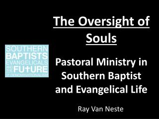 The Oversight of Souls     Pastoral Ministry in Southern Baptist and Evangelical Life