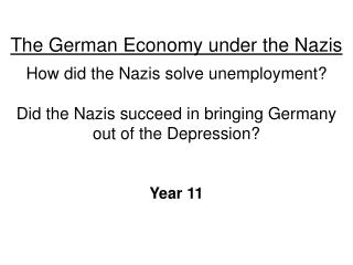 The German Economy under the Nazis  How did the Nazis solve unemployment  Did the Nazis succeed in bringing Germany  out
