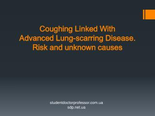 Coughing Linked With  Advanced Lung-scarring Disease. Risk and unknown causes