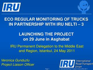 ECO REGULAR MONITORING OF TRUCKS IN PARTNERSHIP WITH IRU NELTI   3  LAUNCHING THE PROJECT  on 29 June in Asghabat