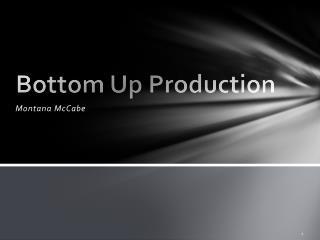 Bottom Up Production