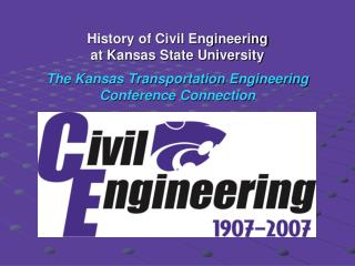 History of Civil Engineering at Kansas State University  The Kansas Transportation Engineering Conference Connection