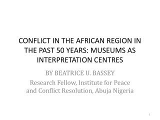 CONFLICT IN THE AFRICAN REGION IN THE PAST 50 YEARS: MUSEUMS AS INTERPRETATION CENTRES
