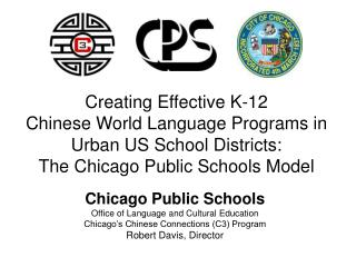 Creating Effective K-12  Chinese World Language Programs in  Urban US School Districts:  The Chicago Public Schools Mode