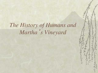 The History of Humans and Martha s Vineyard