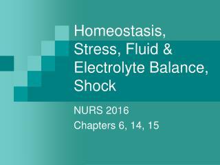 Homeostasis, Stress, Fluid  Electrolyte Balance, Shock