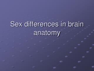 Sex differences in brain anatomy