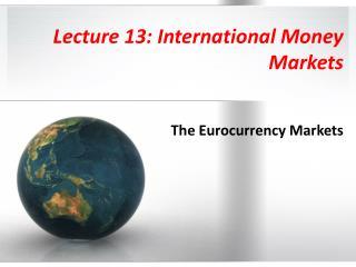 Lecture 13: International Money Markets