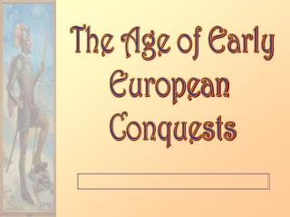 The Age of Early European  Conquests