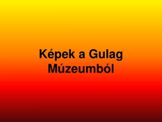 K pek a Gulag M zeumb l