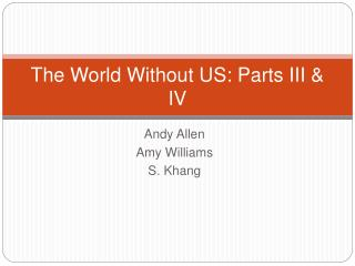 The World Without US: Parts III  IV