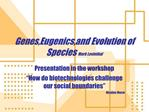 Genes,Eugenics,and Evolution of Species Mark Levinthal