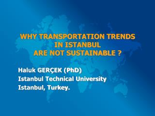 WHY TRANSPORTATION TRENDS  IN ISTANBUL  ARE NOT SUSTAINABLE