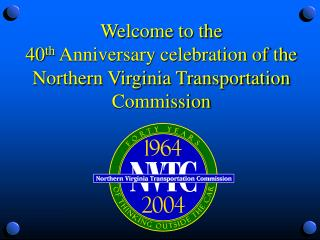 Welcome to the  40th Anniversary celebration of the Northern Virginia Transportation Commission