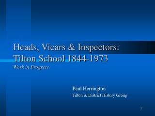 Heads, Vicars  Inspectors: Tilton School 1844-1973 Work in Progress