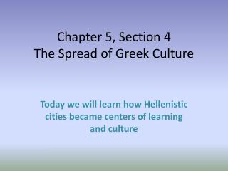 Chapter 5, Section 4 The Spread of Greek Culture
