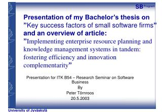 Presentation of my Bachelor s thesis on  Key success factors of small software firms  and an overview of article:  Imple