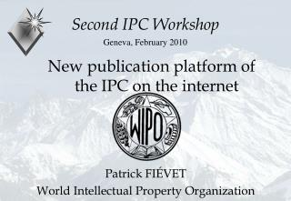 Second IPC Workshop Geneva, February 2010