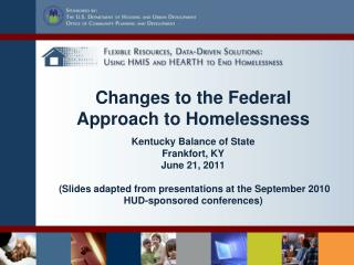 Changes to the Federal Approach to Homelessness  Kentucky Balance of State  Frankfort, KY June 21, 2011   Slides adapted