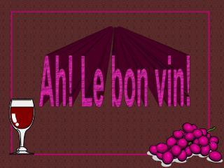 Ah Le bon vin