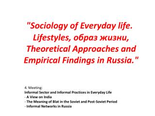 4. Meeting: Informal Sector and Informal Practices in Everyday Life  A View on India  The Meaning of Blat in the Soviet
