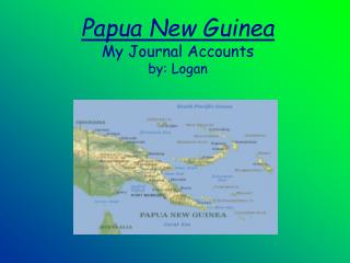 Papua New Guinea My Journal Accounts by: Logan