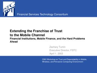 Extending the Franchise of Trust to the Mobile Channel Financial Institutions, Mobile Finance, and the Hard Problems Ahe