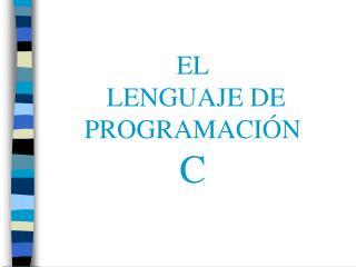 EL  LENGUAJE DE  PROGRAMACI N  C