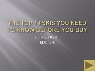 THE TOP 10 SKIS YOU NEED TO KNOW BEFORE YOU BUY