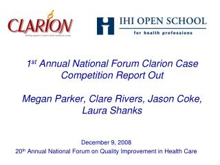 1st Annual National Forum Clarion Case Competition Report Out  Megan Parker, Clare Rivers, Jason Coke, Laura Shanks