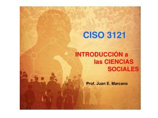 CISO 3121  INTRODUCCI N a                  las CIENCIAS                                SOCIALES            Prof. Juan E.