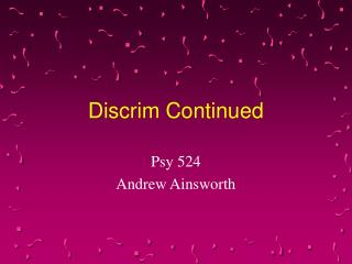 Discrim Continued