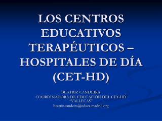 LOS CENTROS EDUCATIVOS TERAP UTICOS  HOSPITALES DE D A CET-HD