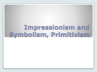Impressionism and Symbolism, Primitivism