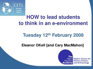 HOW to lead students  to think in an e-environment   Tuesday 12th February 2008