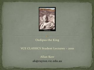 Oedipus the King  VCE CLASSICS Student Lectures   2010  Allan Kerr akruyton.vic.au