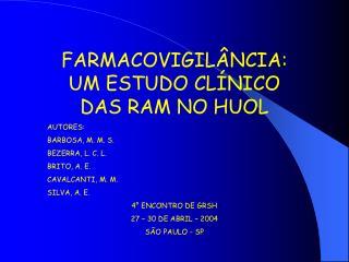 FARMACOVIGIL NCIA: UM ESTUDO CL NICO DAS RAM NO HUOL AUTORES: BARBOSA, M. M. S. BEZERRA, L. C. L. BRITO, A. E. CAVALCANT